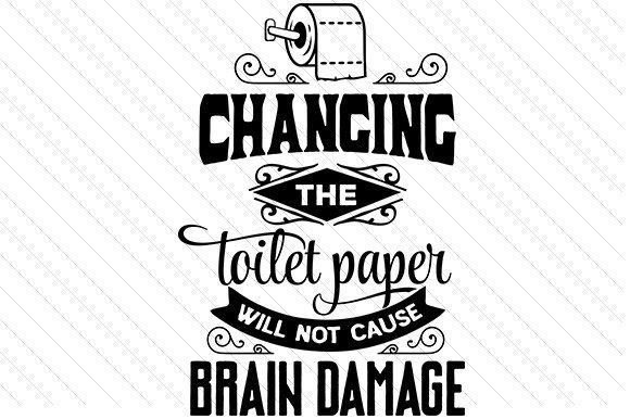 Changing The Toilet Paper Quote Free Svg Designs