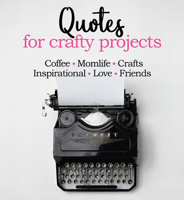Quotes to copy and paste for your craft projects. There is quotes for everything, love, inspiration, friends, momlife and of course coffee and crafts! This is part of the growing craft resources…