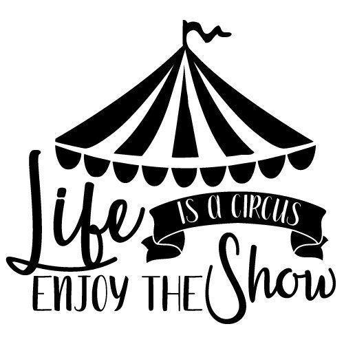 Free SVG Files | SVG, PNG, DXF, EPS | Life is a Circus Quote