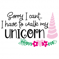 Quote Sorry I Cant I Have To Walk My Unicorn SVG