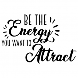 Quote Be The Energy You Want To Attract SVG
