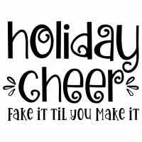 Quote Holiday Cheer Fake It Til You Make It SVG