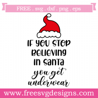 Quote If You Stop Believing In Santa You Get Underwear SVG