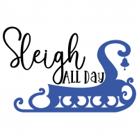 Quote Sleigh All Day SVG