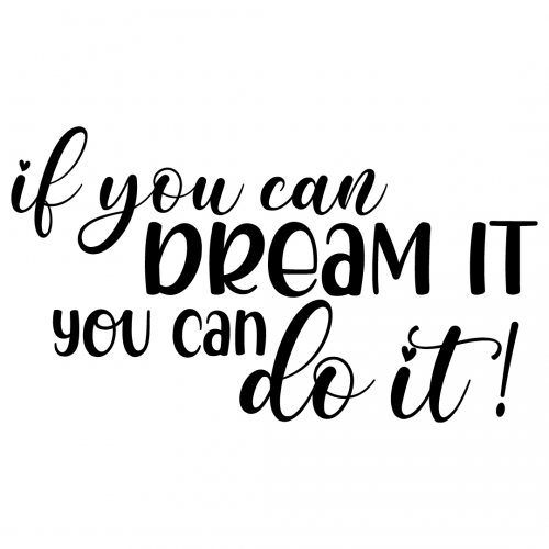 Quote If You Can Dream It You Can Do It SVG