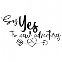 Quote Say Yes To New Adventures SVG