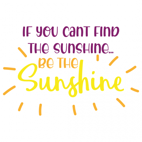 Quote If You Cant Find The Sunshine Be The Sunshine SVG
