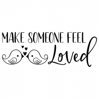 Quote Make Someone Feel Loved SVG