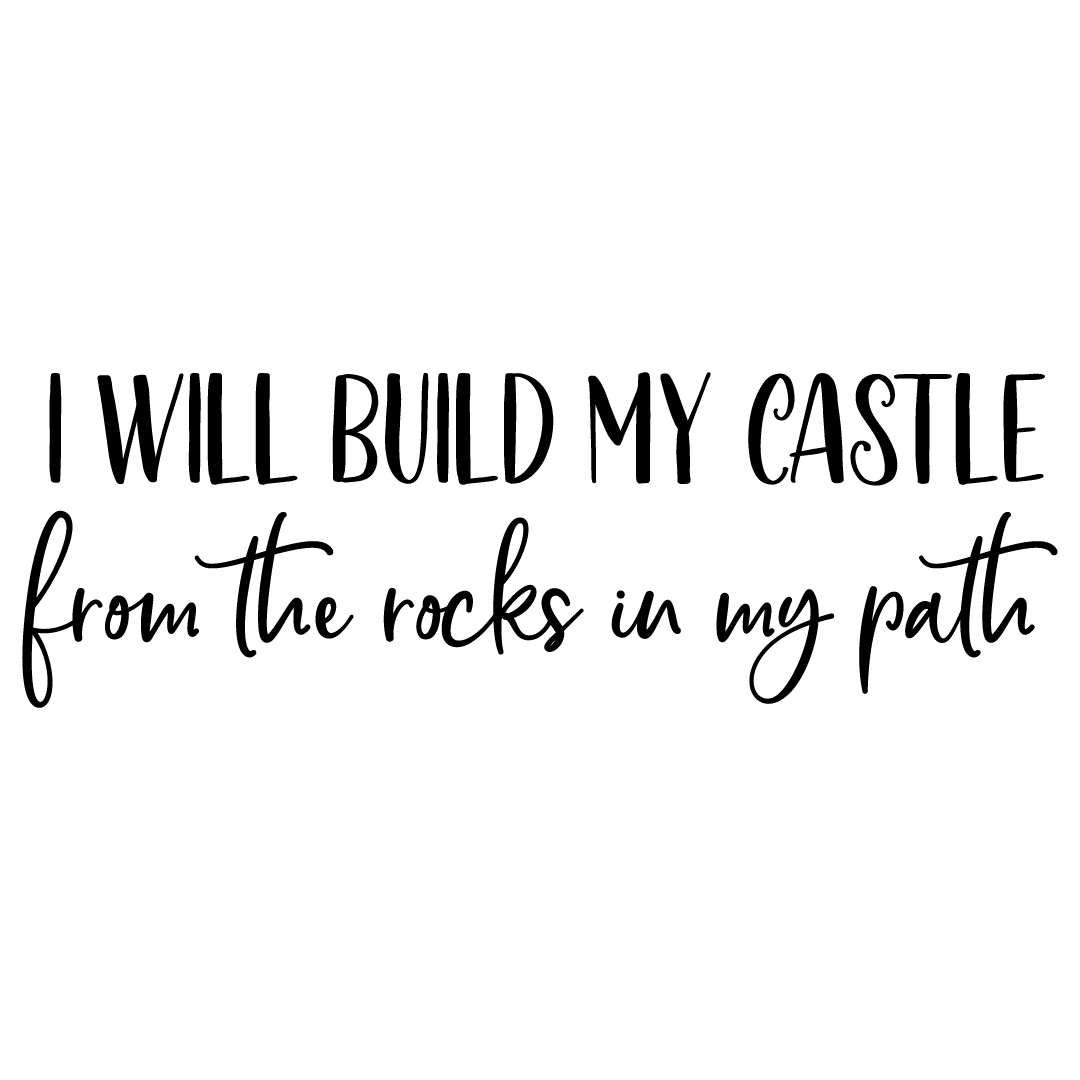 Quote I Will Build My Castle From The Rocks In My Path SVG
