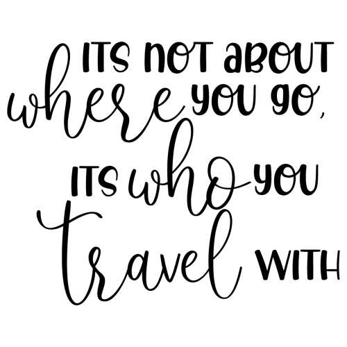 Quote Its Not Where You Go Its Who You Travel With SVG