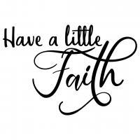 Quote Have A Little Faith SVG