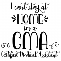 Quote I Cant Stay At Home Im A CMA Certified Medical Assistant SVG