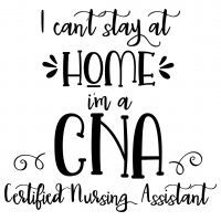 Quote I Cant Stay At Home Im A CNA Certified Nursing Assistant SVG