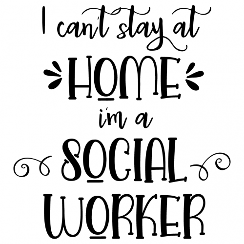 Quote I Cant Stay At Home Im A Social Worker SVG