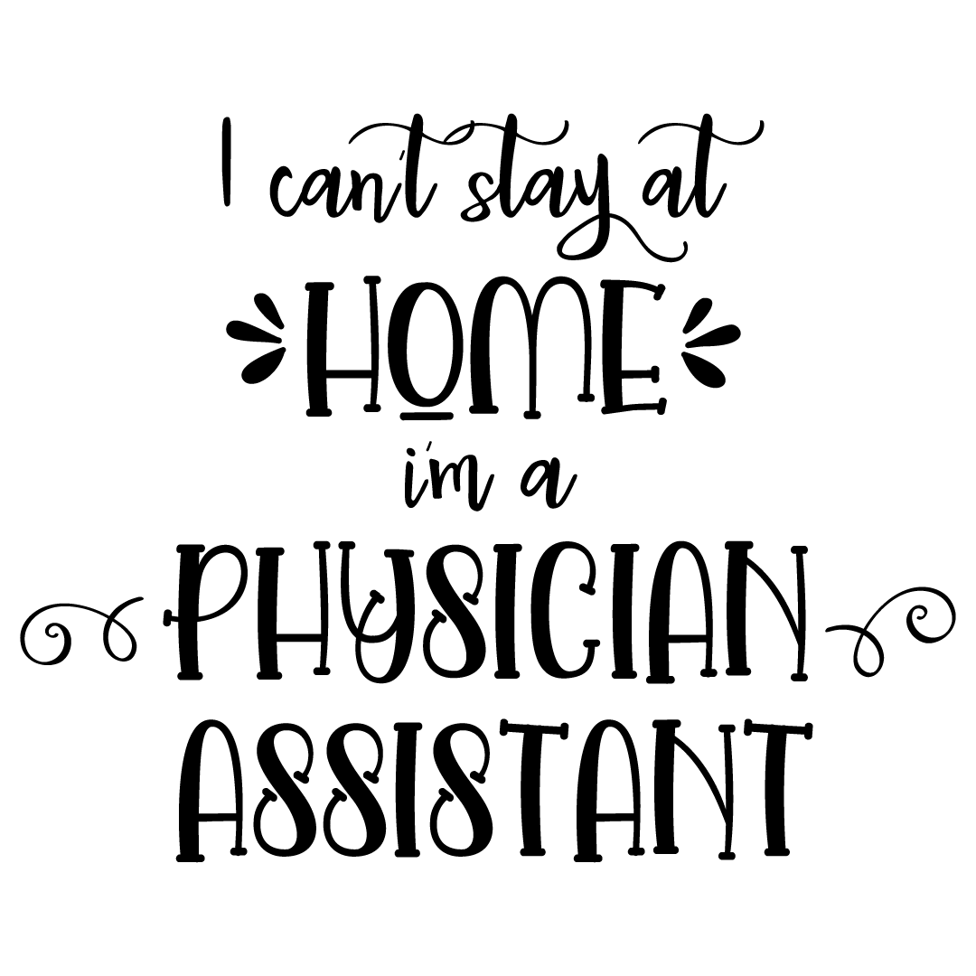 Quote I Cant Stay At Home Im A Physician Assistant SVG