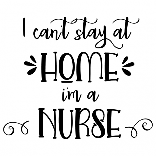 Quote I Cant Stay At Home Im A Nurse SVG