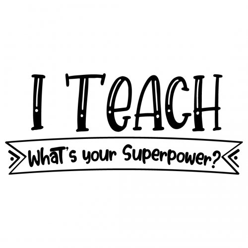 Quote I Teach Whats Your Superpower SVG