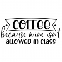 Quote Coffee Because Wine Isnt Allowed In Class SVG