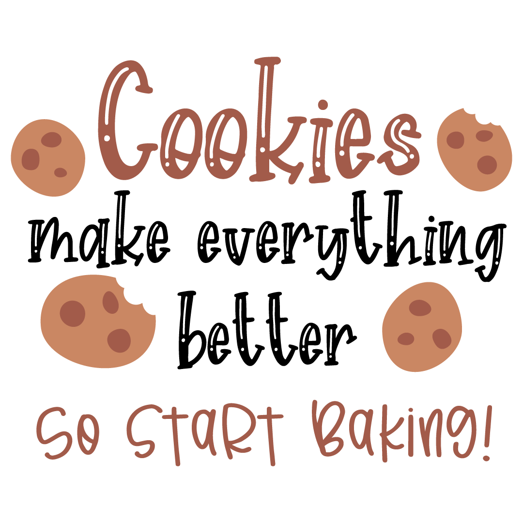 Quote Cookies Make Everything Better So Start Baking SVG