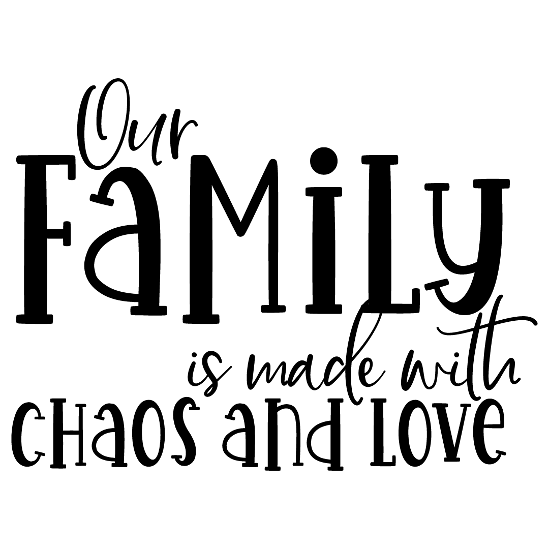 Quote Our Family Is Made With Chaos And Love Free SVG Files 1350