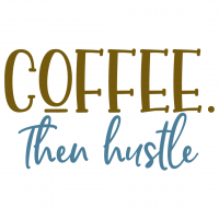 Quote Coffee Then Hustle SVG
