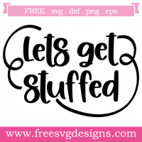 Quote Lets Gets Stuffed Free SVG