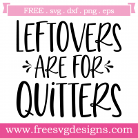 Quote Leftovers Are For Quitters Free SVG