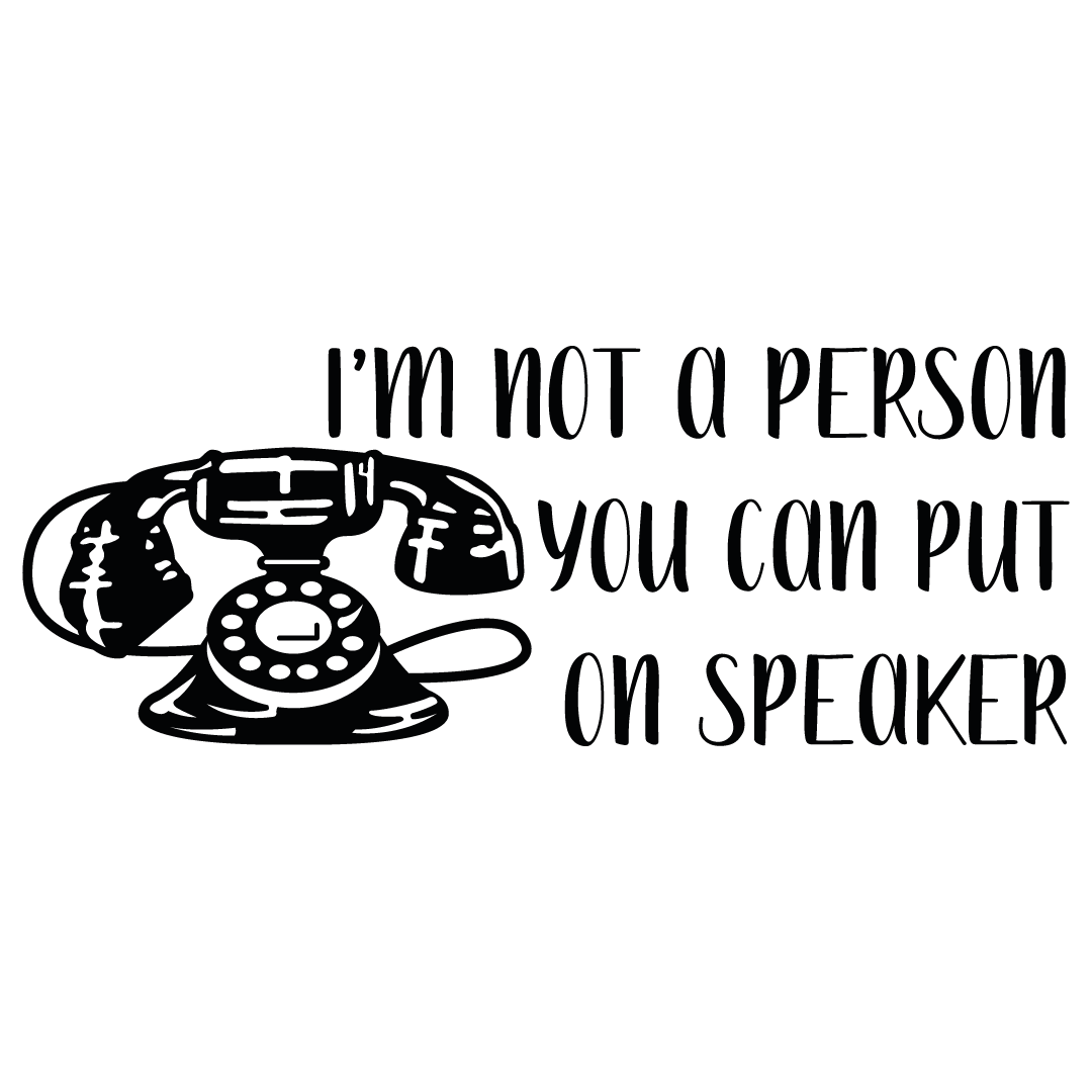 Im Not A Person You Can Put On Speaker Free SVG Files
