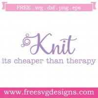 Knit Its Cheaper Than Therapy Free SVG Files