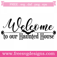 Halloween Welcome To Our Haunted House Free SVG Files