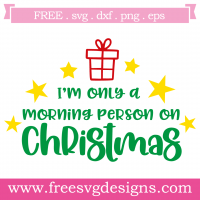 Im Only A Morning Person On Christmas Free SVG Files