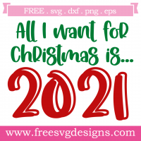 All I Want For Christmas is 2021 Free SVG Files
