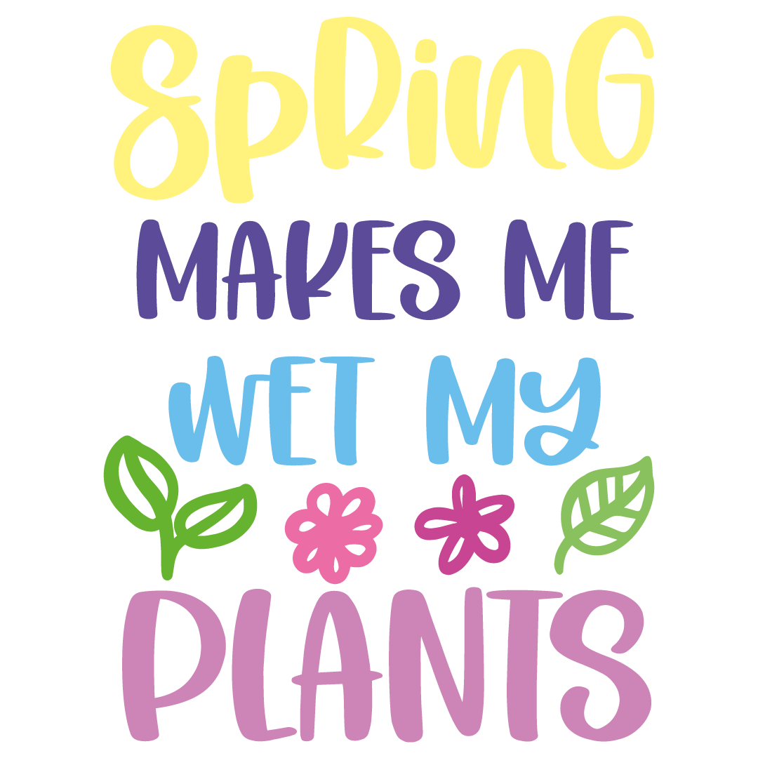 Spring Makes Me Wet My Plants Free SVG Files