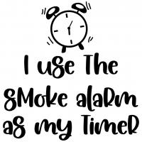 I Use The Smoke Alarm As My Timer Free SVG Files