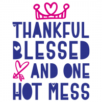 Thankful Blessed & One Hot Mess Free SVG Files