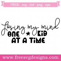 Losing My Mind One Kid At A Time Free SVG Files