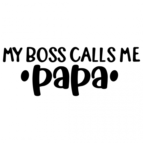 My Boss Calls Me Papa Free SVG Files