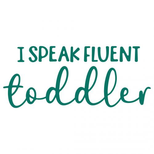 I Speak Fluent Toddler Free SVG Files