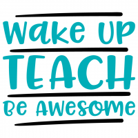 Wake Up Teach Be Awesome Free SVG Files