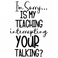 Sorry My Teaching Interrupting Your Talking Free SVG Files