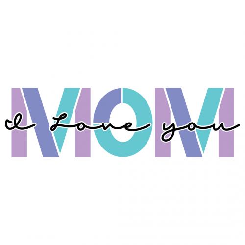 Mom I Love You Free SVG Files