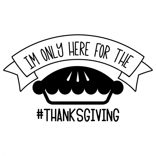 Thanksgiving Im Only Here For The Pie Free SVG Files