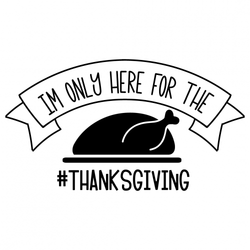 Thanksgiving Im Only Here For The Turkey Free SVG Files