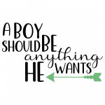 A Boy Should Be Anything He Wants Free SVG Files