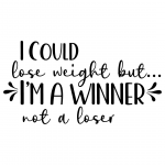 I Could Lose Weight But Im A Winner Not A Loser Free SVG Files