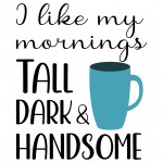 I Like My Mornings Tall Dark And Handsome Free SVG Files