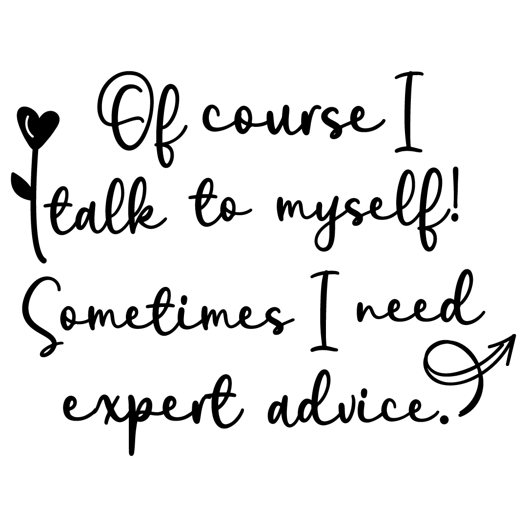 Of Course I Talk To Myself I Need Expert Advice Free SVG Files